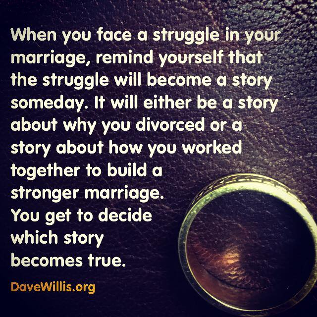 dave-willis-marriage-quote-davewillis-org-when-you-face-a-struggle-in-your-mariage-remind-yourself-the-struggle-will-be-a-story-someday-either-a-story-about-why-you-divorced-or-a-story-about-how-you-w